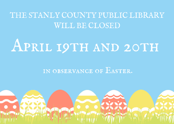 The Stanly County Public Library and Stanly County History Center will be closed on April 19th and 20th in observance of Easter.