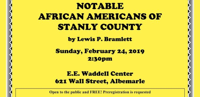 """Please join the Stanly County Historical Society and Stanly County History Center in partnership with the EE Waddell Center for the presentation, """"Notable African Americans of Stanly County"""" by Lewis P. Bramlett. This event will take place on Sunday, February 24th of 2019 at 2:30 PM at the EE Waddell Center at 621 Wall Street in Albemarle. This event is open to the public and free. Preregistration is requested, though. Please call the Stanly County History Center at 704-986-3777 OR visit http://historicstanly.organd select the """"Event Registration"""" tab."""